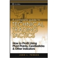 A Complete Guide to Technical Trading Tactics: How to Profit Using Pivot Points, Candlesticks & Other Indicators with 100 pips Forex Gainer Indicator